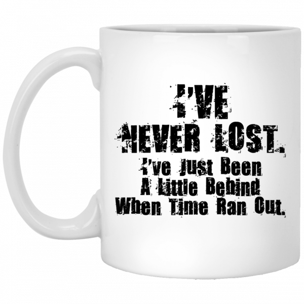 I've Never Lost I've Just Been A Little Behind When Time Ran Out Mug Coffee Mugs 3