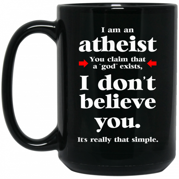 I Am An Atheist You Claim That A God Exists Mug Coffee Mugs 4