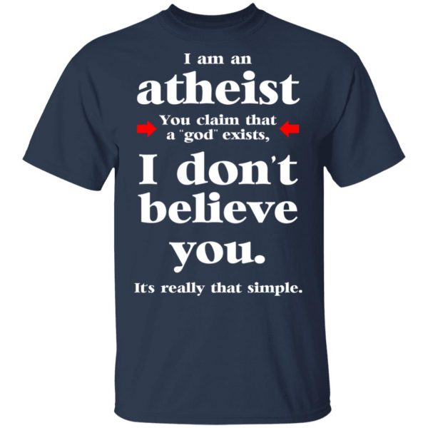 I Am An Atheist You Claim That A God Exists T-Shirts, Hoodies, Sweater Apparel 5