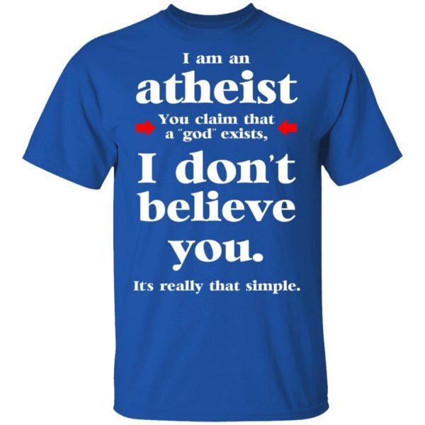 I Am An Atheist You Claim That A God Exists T-Shirts, Hoodies, Sweater Apparel 6