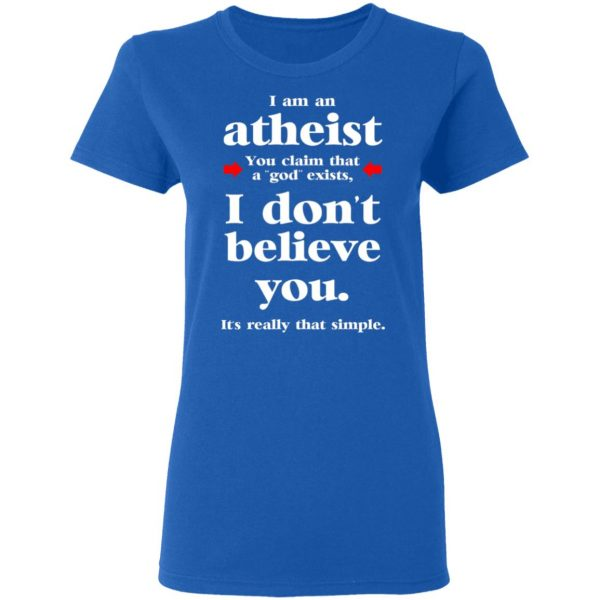 I Am An Atheist You Claim That A God Exists T-Shirts, Hoodies, Sweater Apparel 10
