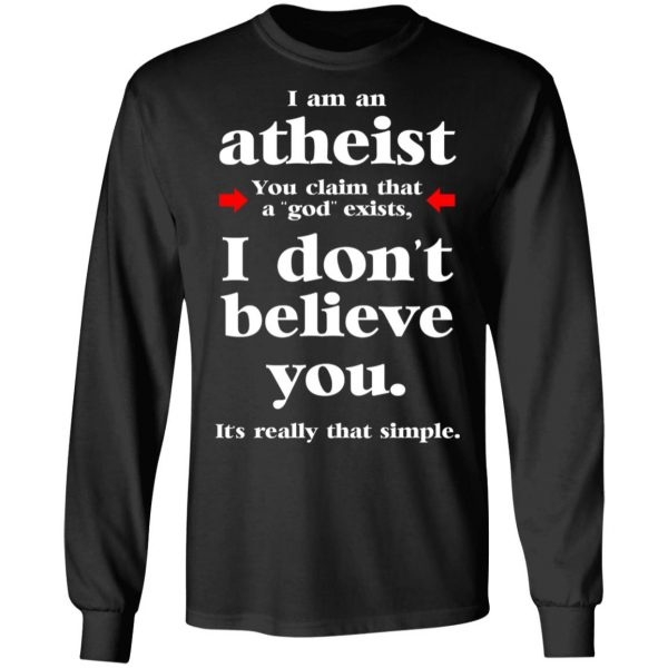 I Am An Atheist You Claim That A God Exists T-Shirts, Hoodies, Sweater Apparel 11