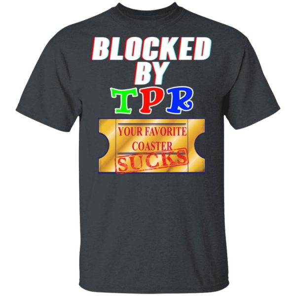 Blocked By TPR Your Favorite Coaster Sucks T-Shirts, Hoodies, Sweater Apparel 4