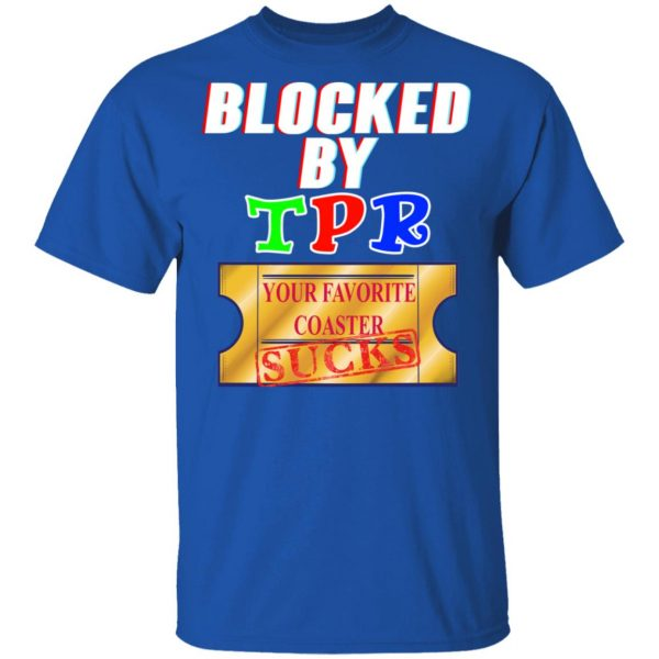 Blocked By TPR Your Favorite Coaster Sucks T-Shirts, Hoodies, Sweater Apparel 6