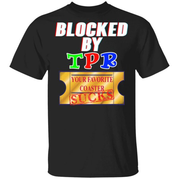 Blocked By TPR Your Favorite Coaster Sucks T-Shirts, Hoodies, Sweater Apparel 3
