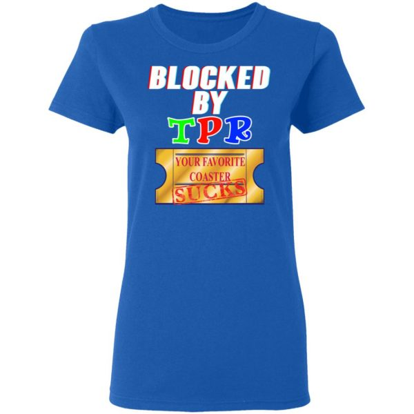 Blocked By TPR Your Favorite Coaster Sucks T-Shirts, Hoodies, Sweater Apparel 10