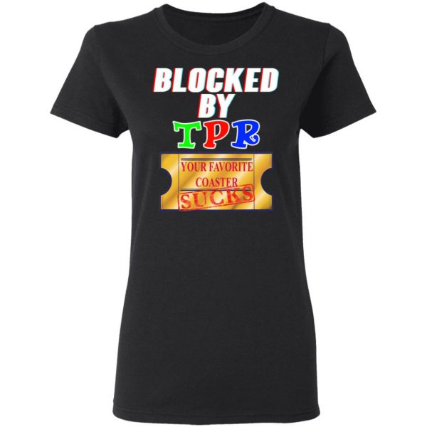 Blocked By TPR Your Favorite Coaster Sucks T-Shirts, Hoodies, Sweater Apparel 7
