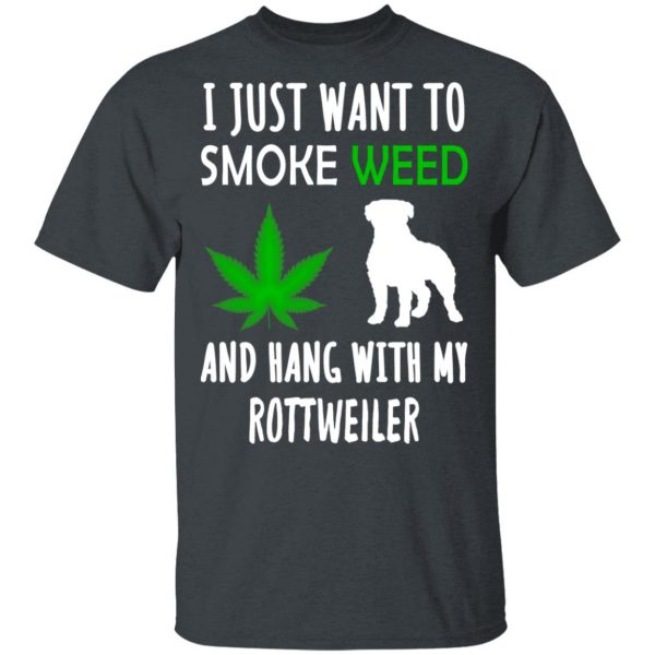 I Just Want To Smoke Weed And Hang With My Rottweiler T-Shirts, Hoodies, Sweater Apparel 4