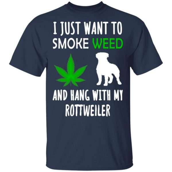 I Just Want To Smoke Weed And Hang With My Rottweiler T-Shirts, Hoodies, Sweater Apparel 5