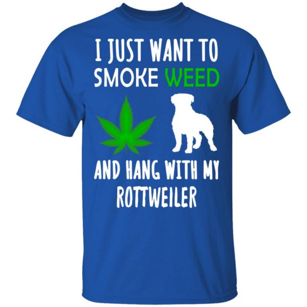 I Just Want To Smoke Weed And Hang With My Rottweiler T-Shirts, Hoodies, Sweater Apparel 6