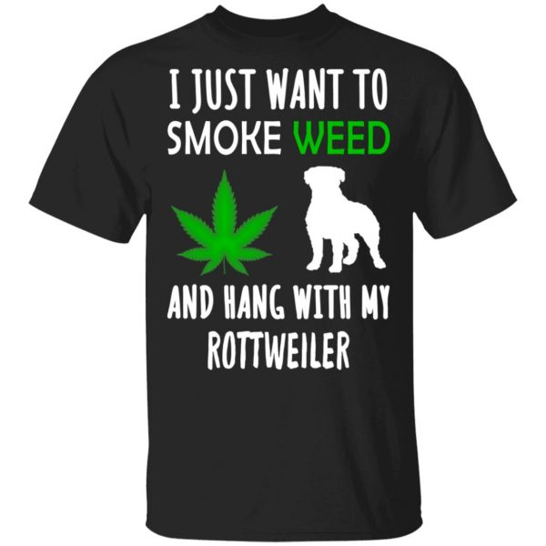 I Just Want To Smoke Weed And Hang With My Rottweiler T-Shirts, Hoodies, Sweater Apparel 3