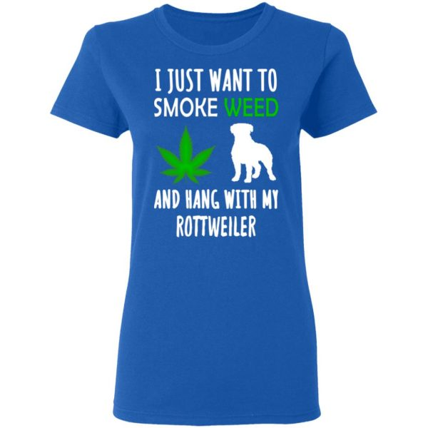 I Just Want To Smoke Weed And Hang With My Rottweiler T-Shirts, Hoodies, Sweater Apparel 10