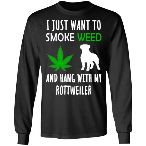 I Just Want To Smoke Weed And Hang With My Rottweiler T-Shirts, Hoodies, Sweater Apparel 11