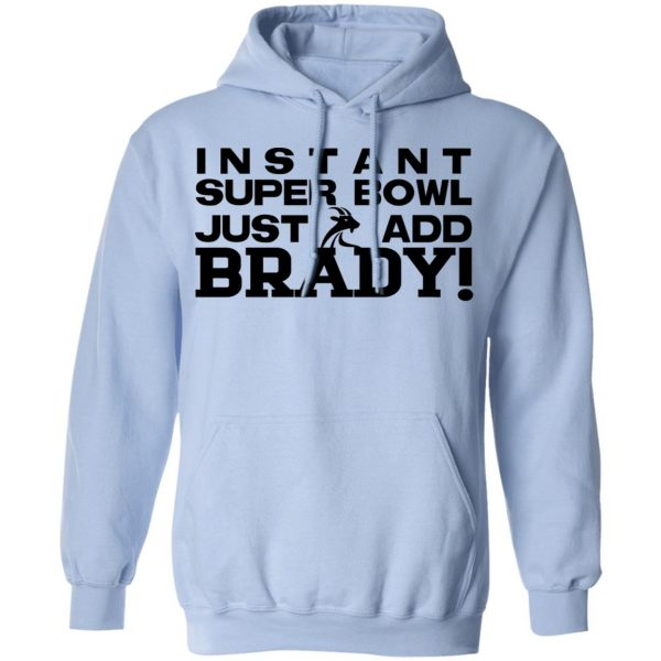 Instant Super Bowl Just Add Brady T-Shirts, Hoodies, Sweater Apparel 14