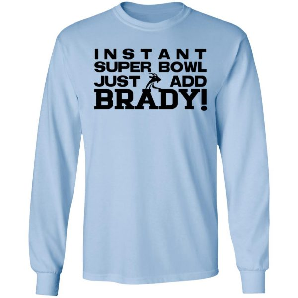 Instant Super Bowl Just Add Brady T-Shirts, Hoodies, Sweater Apparel 11