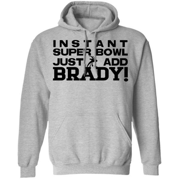 Instant Super Bowl Just Add Brady T-Shirts, Hoodies, Sweater Apparel 12