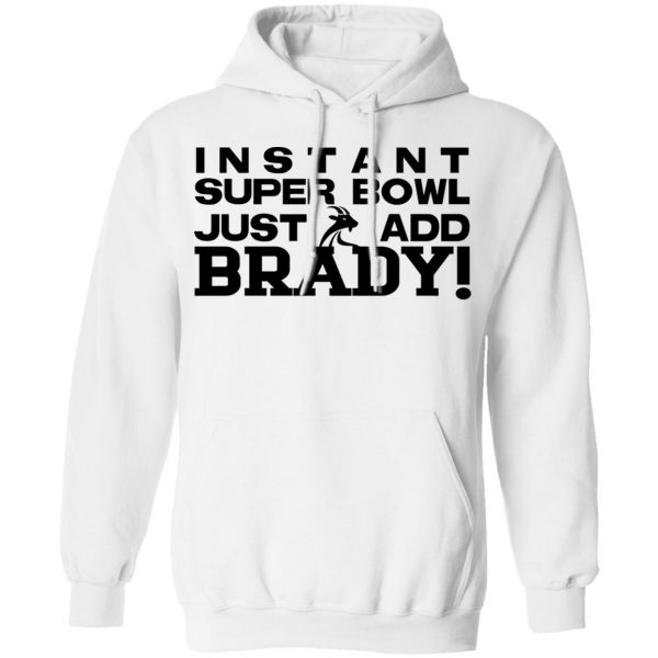 Instant Super Bowl Just Add Brady T-Shirts, Hoodies, Sweater Apparel 13