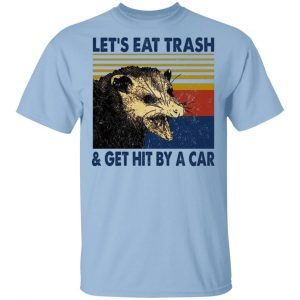 Opossum Let's Eat Trash & Get Hit By A Car T-Shirts, Hoodies, Sweater Apparel