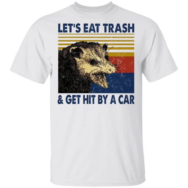 Opossum Let's Eat Trash & Get Hit By A Car T-Shirts, Hoodies, Sweater Apparel 4