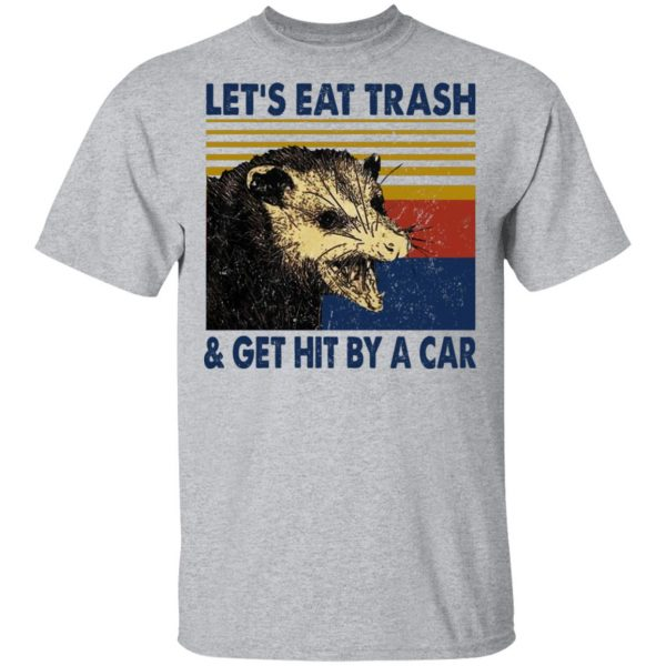 Opossum Let's Eat Trash & Get Hit By A Car T-Shirts, Hoodies, Sweater Apparel 5
