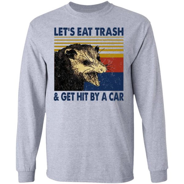Opossum Let's Eat Trash & Get Hit By A Car T-Shirts, Hoodies, Sweater Apparel 9