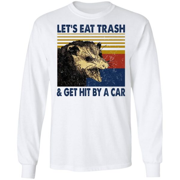 Opossum Let's Eat Trash & Get Hit By A Car T-Shirts, Hoodies, Sweater Apparel 10