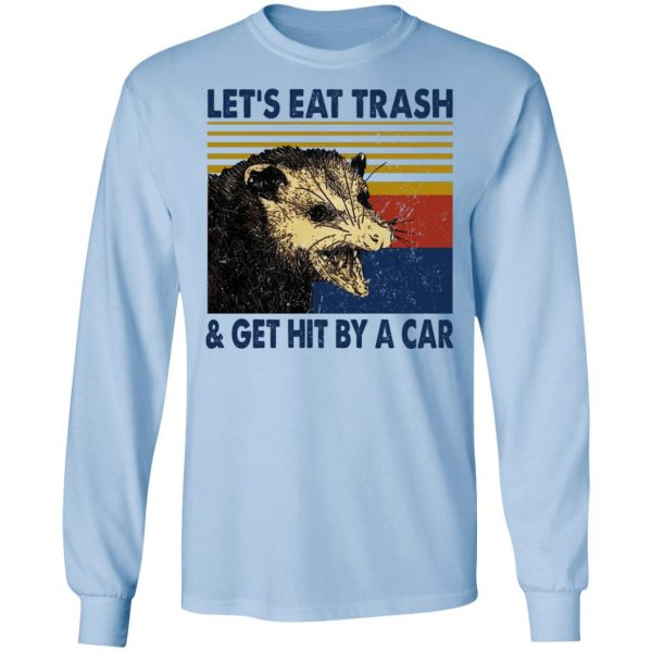 Opossum Let's Eat Trash & Get Hit By A Car T-Shirts, Hoodies, Sweater Apparel 11