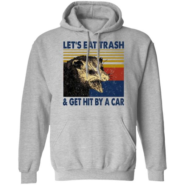 Opossum Let's Eat Trash & Get Hit By A Car T-Shirts, Hoodies, Sweater Apparel 12