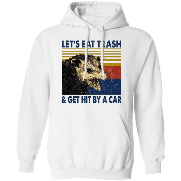 Opossum Let's Eat Trash & Get Hit By A Car T-Shirts, Hoodies, Sweater Apparel 13
