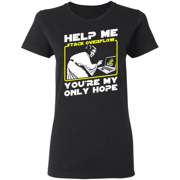 Help Me Stack Overflow You're My Only Hope T-Shirts, Hoodies, Sweater Apparel 7