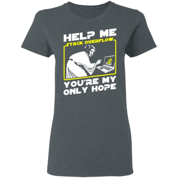 Help Me Stack Overflow You're My Only Hope T-Shirts, Hoodies, Sweater Apparel 8