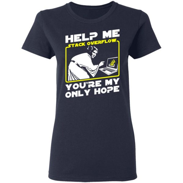 Help Me Stack Overflow You're My Only Hope T-Shirts, Hoodies, Sweater Apparel 9