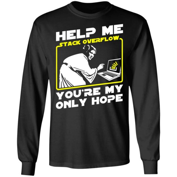 Help Me Stack Overflow You're My Only Hope T-Shirts, Hoodies, Sweater Apparel 11