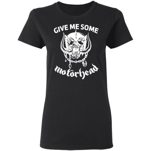 Give Me Some Motorhead T-Shirts, Hoodies, Sweater Apparel 7