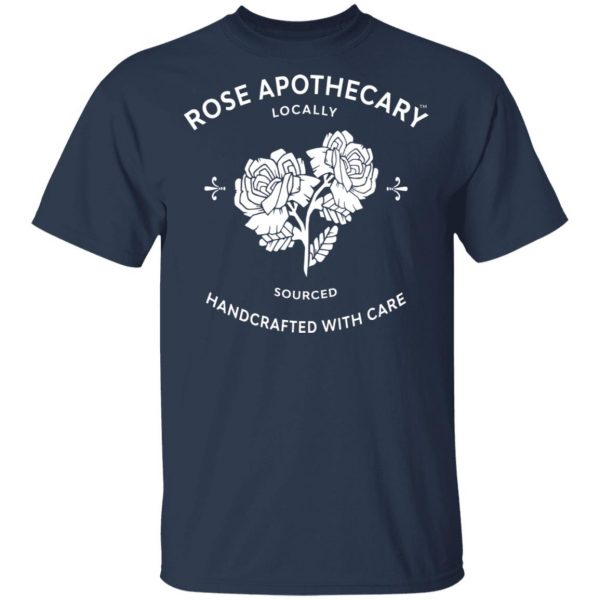 Rose Apothecary Locally Sourced Handcrafted With Care T-Shirts, Hoodies, Sweater Apparel 5