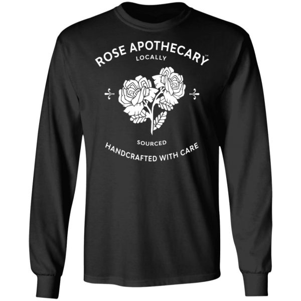 Rose Apothecary Locally Sourced Handcrafted With Care T-Shirts, Hoodies, Sweater Apparel 11