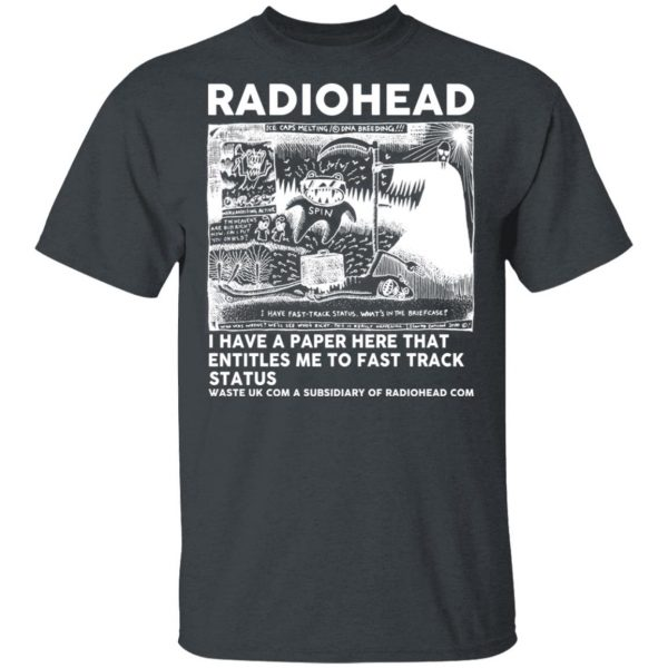 Radiohead I Have A Paper Here That Entitles Me To Fast Track Status T-Shirts, Hoodies, Sweater Apparel 4