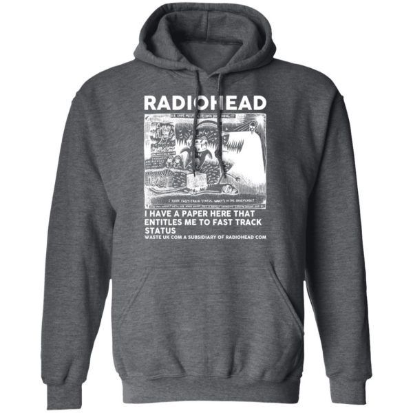 Radiohead I Have A Paper Here That Entitles Me To Fast Track Status T-Shirts, Hoodies, Sweater Apparel 14