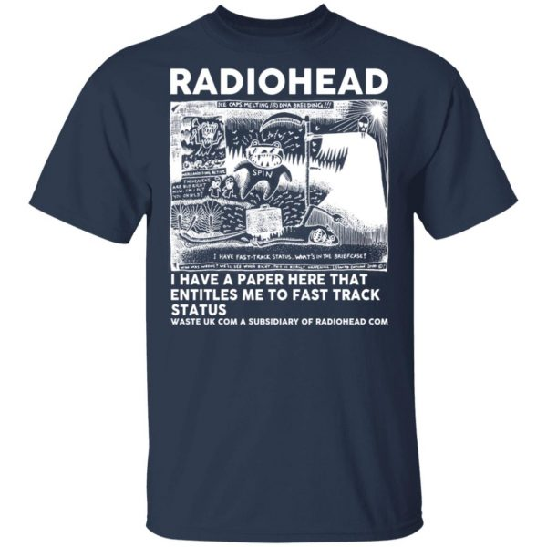 Radiohead I Have A Paper Here That Entitles Me To Fast Track Status T-Shirts, Hoodies, Sweater Apparel 5