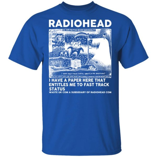 Radiohead I Have A Paper Here That Entitles Me To Fast Track Status T-Shirts, Hoodies, Sweater Apparel 6