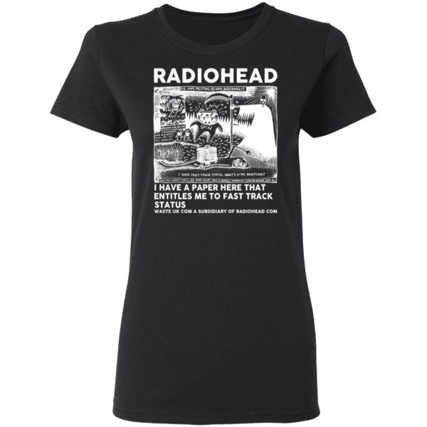Radiohead I Have A Paper Here That Entitles Me To Fast Track Status T-Shirts, Hoodies, Sweater Apparel 7