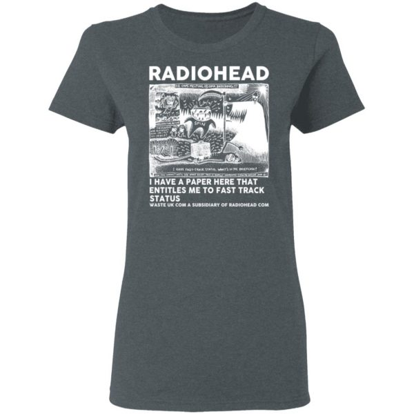 Radiohead I Have A Paper Here That Entitles Me To Fast Track Status T-Shirts, Hoodies, Sweater Apparel 8
