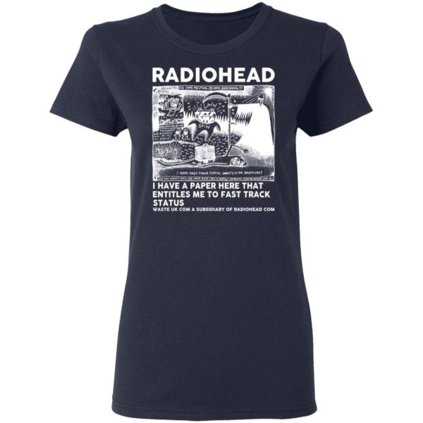 Radiohead I Have A Paper Here That Entitles Me To Fast Track Status T-Shirts, Hoodies, Sweater Apparel 9