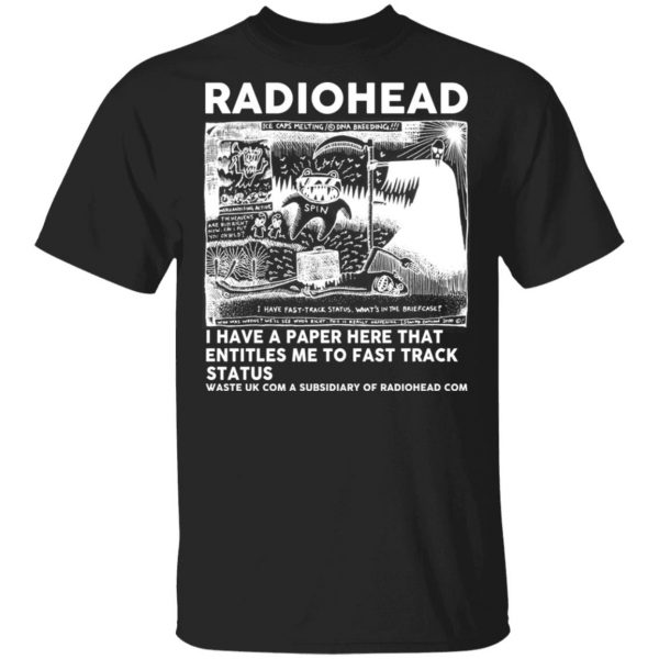 Radiohead I Have A Paper Here That Entitles Me To Fast Track Status T-Shirts, Hoodies, Sweater Apparel 3