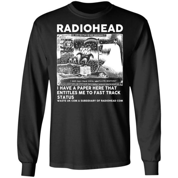 Radiohead I Have A Paper Here That Entitles Me To Fast Track Status T-Shirts, Hoodies, Sweater Apparel 11