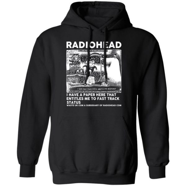 Radiohead I Have A Paper Here That Entitles Me To Fast Track Status T-Shirts, Hoodies, Sweater Apparel 12