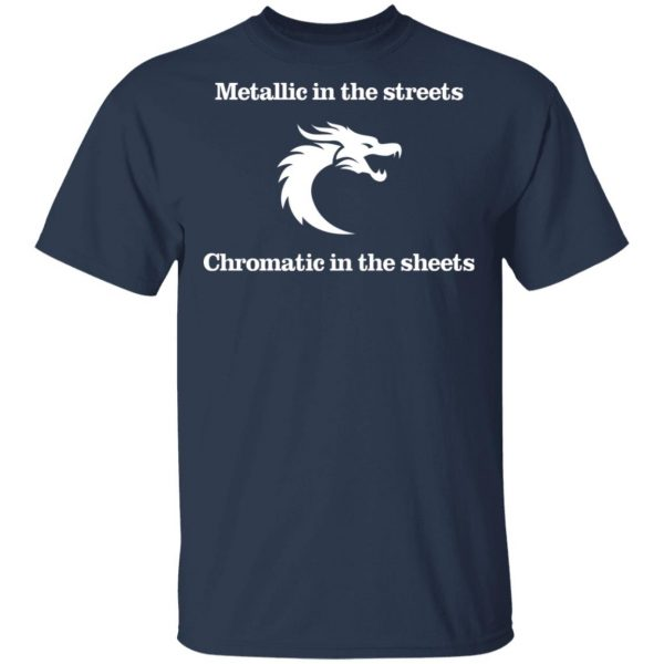 Metallic In The Streets Chromatic In The Sheets T-Shirts, Hoodies, Sweater Apparel 5