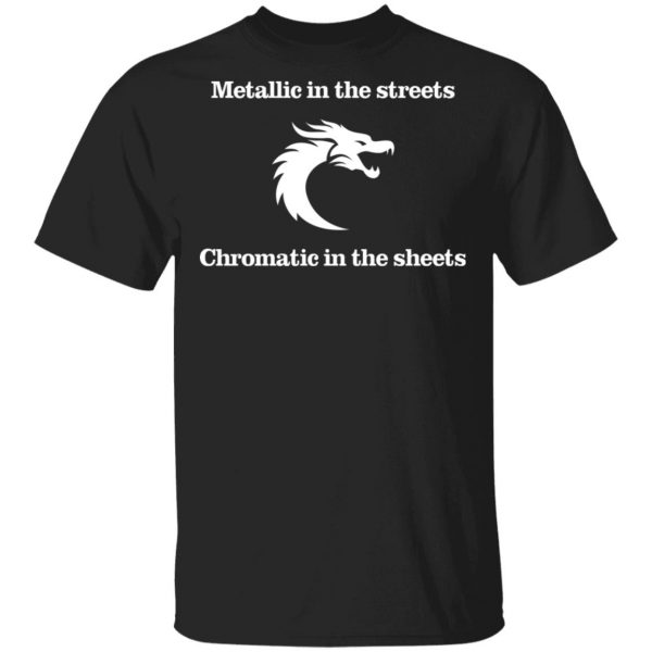 Metallic In The Streets Chromatic In The Sheets T-Shirts, Hoodies, Sweater Apparel 3
