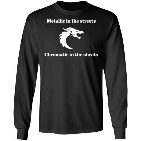 Metallic In The Streets Chromatic In The Sheets T-Shirts, Hoodies, Sweater Apparel 11