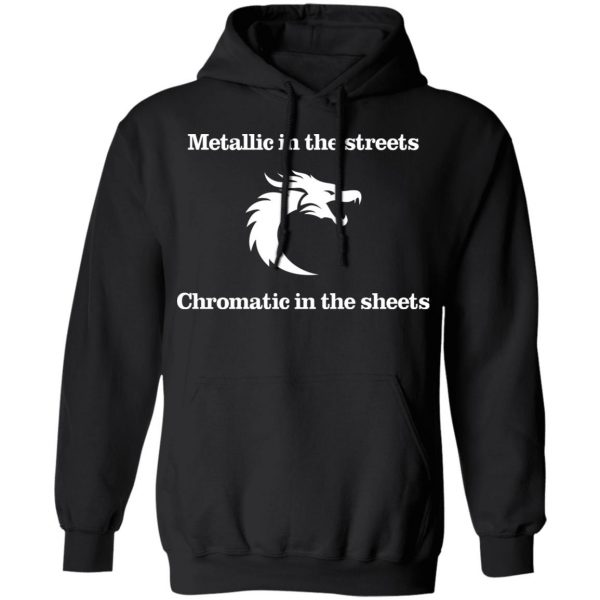 Metallic In The Streets Chromatic In The Sheets T-Shirts, Hoodies, Sweater Apparel 12